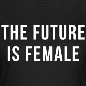 Future Is Female Quote T-Shirts - Frauen T-Shirt