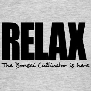 relax the bonsai cultivator is here - Men's T-Shirt