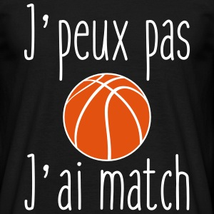 J'peux pas j'ai match basket - T-shirt basketball - T-shirt Homme