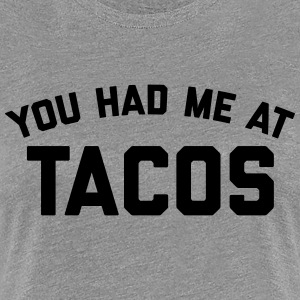 Had Me At Tacos Funny Quote T-Shirts - Women's Premium T-Shirt