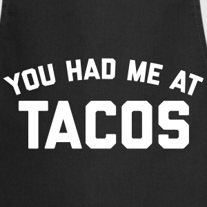 Had Me At Tacos Funny Quote  Aprons - Cooking Apron