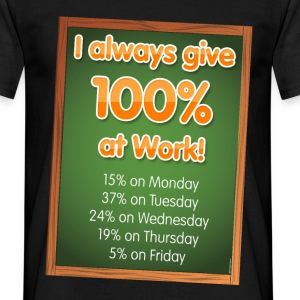 I Always Give 100% at Work - Men's T-Shirt