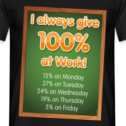 I Always Give 100% at Work