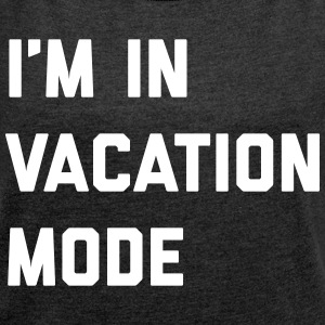 Vacation Mode Funny Quote T-shirts - Vrouwen T-shirt met opgerolde mouwen