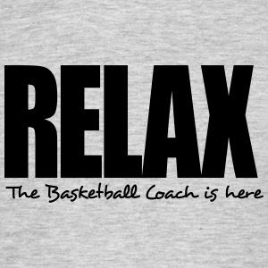 relax the basketball coach is here - Men's T-Shirt