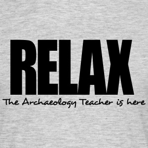 relax the archaeology teacher is here - Men's T-Shirt