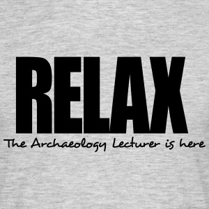 relax the archaeology lecturer is here - Men's T-Shirt
