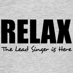 relax the lead singer is here - Men's T-Shirt