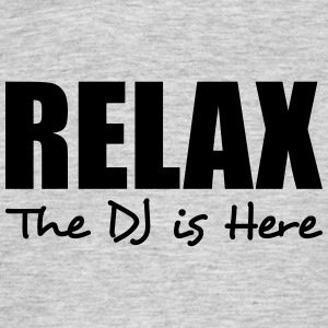 relax the dj is here - Men's T-Shirt