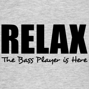 relax the bass player is here - Men's T-Shirt