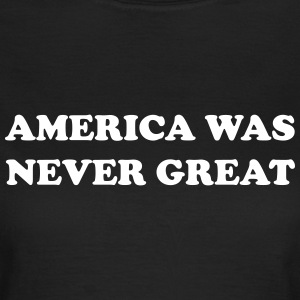 America was never great T-Shirts - Women's T-Shirt