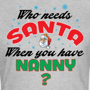 WHO NEEDS SANTA WHEN YOU HAVE NANNY.. T-Shirts - Women's T-Shirt