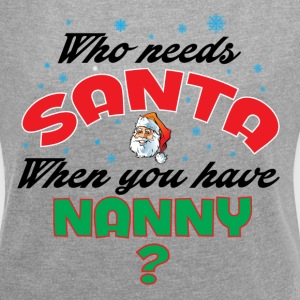 WHO NEEDS SANTA WHEN YOU HAVE NANNY.. T-Shirts - Women's T-shirt with rolled up sleeves