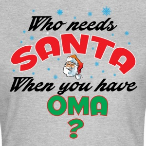 WHO NEEDS SANTA WHEN YOU HAVE OMA.. T-Shirts - Women's T-Shirt