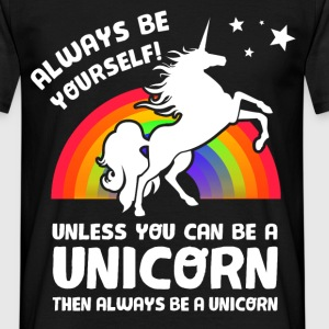 Always be yourself! Einhorn T-Shirts - Männer T-Shirt