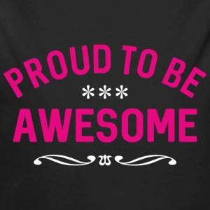 Proud to be awesome Baby Bodys - Baby Bio-Langarm-Body