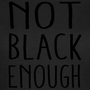 not black enough - Frauen T-Shirt