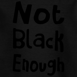 NOT BLACK ENOUGH    Black Label - Teenager T-Shirt