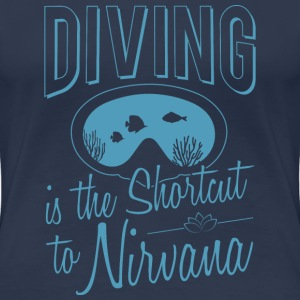 Diving is the Shortcut to Nirvana - Frauen Premium T-Shirt