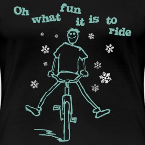 Oh what fun it is to ride - Frauen Premium T-Shirt