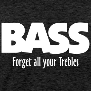 BASS forget all your Trebles T-Shirts - Men's Premium T-Shirt