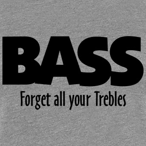 BASS forget all your Trebles T-Shirts - Women's Premium T-Shirt