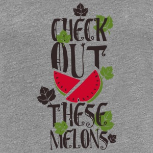 Check out these melons- Titten witzig Melone Möpse T-Shirts - Frauen Premium T-Shirt