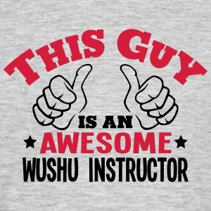 this guy is an awesome wushu instructor  - Men's T-Shirt