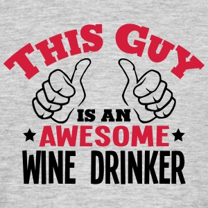 this guy is an awesome wine drinker 2col - Men's T-Shirt
