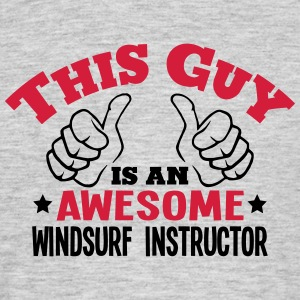 this guy is an awesome windsurf instruct - Men's T-Shirt