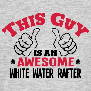 this guy is an awesome white water rafte - Men's T-Shirt