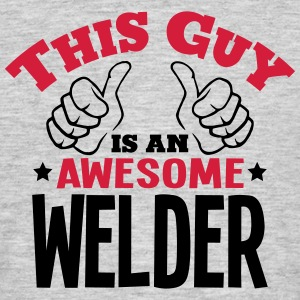 this guy is an awesome welder 2col - Men's T-Shirt
