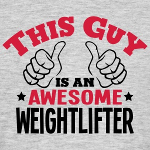 this guy is an awesome weightlifter 2col - Men's T-Shirt