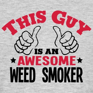this guy is an awesome weed smoker 2col - Men's T-Shirt