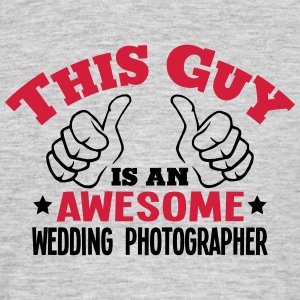 this guy is an awesome wedding photograp - Men's T-Shirt