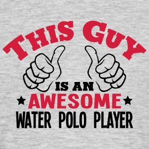 this guy is an awesome water polo player - Men's T-Shirt