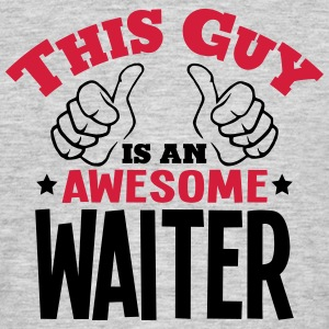 this guy is an awesome waiter 2col - Men's T-Shirt
