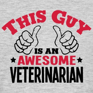 this guy is an awesome veterinarian 2col - Men's T-Shirt