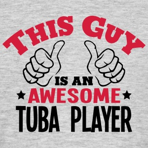 this guy is an awesome tuba player 2col - Men's T-Shirt