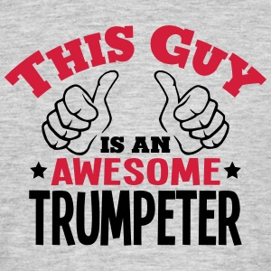 this guy is an awesome trumpeter 2col - Men's T-Shirt