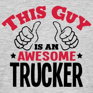 this guy is an awesome trucker 2col - Men's T-Shirt
