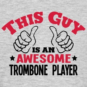 this guy is an awesome trombone player 2 - Men's T-Shirt