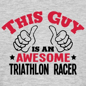 this guy is an awesome triathlon racer 2 - Men's T-Shirt