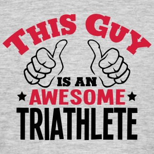 this guy is an awesome triathlete 2col - Men's T-Shirt