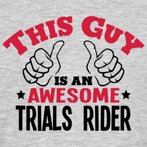 this guy is an awesome trials rider 2col - Men's T-Shirt