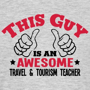this guy is an awesome travel  tourism t - Men's T-Shirt
