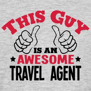 this guy is an awesome travel agent 2col - Men's T-Shirt