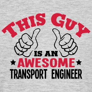 this guy is an awesome transport enginee - Men's T-Shirt