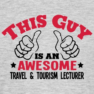 this guy is an awesome travel  tourism l - Men's T-Shirt