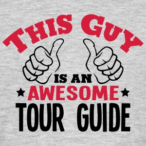 this guy is an awesome tour guide 2col - Men's T-Shirt